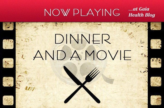 Dinner And A Movie The Gaia Health Blog